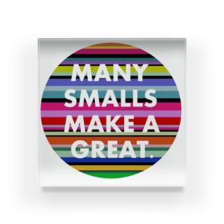 Many smalls make a great. Acrylic Block