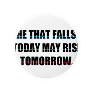 He that falls today may rise tomorrow. Badges
