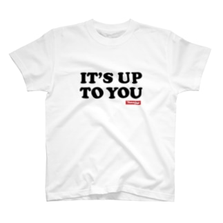 IT'S UP TO YOU Tシャツ