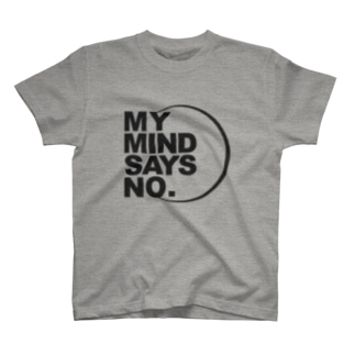 MY MIND SAYS NO. T-shirts