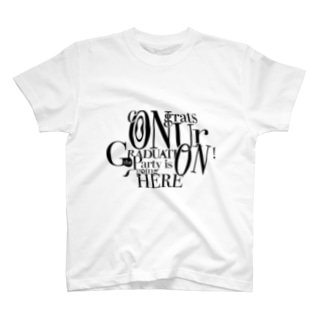 congrats on ur graduation! the party is on going here T-shirts