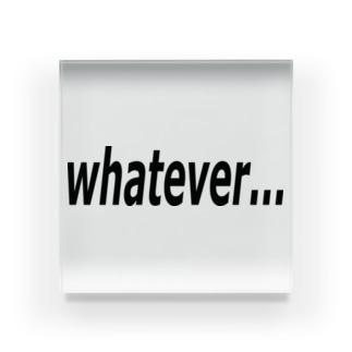 whatever... どうでもいい… Acrylic Block