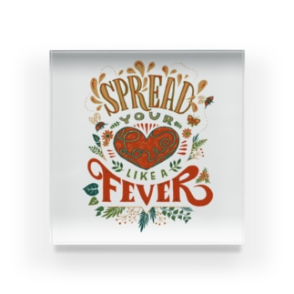 Spread Your Love Like a Fever Acrylic Block