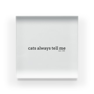 Cats always tell me. Acrylic Block