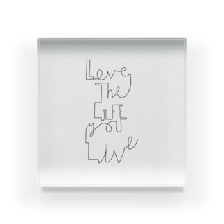 Love the life you live Acrylic Block