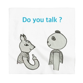 Do you talk ? Bandana