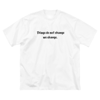 Things do not change; we change. (物事が変わるのではない、私達がかわるのだ) Big silhouette T-shirts
