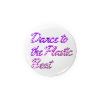 Dance to the Plastic Beat Badges