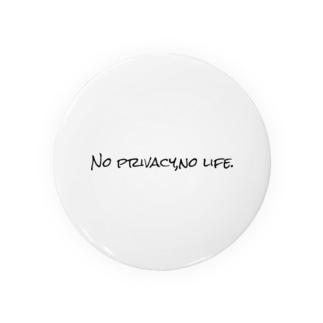 No privacy,no life. Badges
