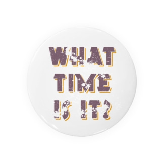 WHAT TIME IS IT? Badges