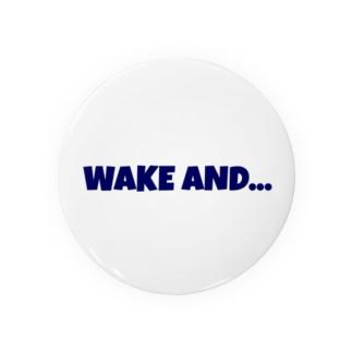 WAKE AND... Badges