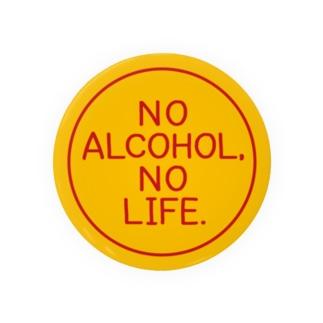 NO ALCOHOL, NO LIFE. Badges