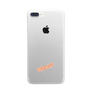 what? Clear smartphone cases