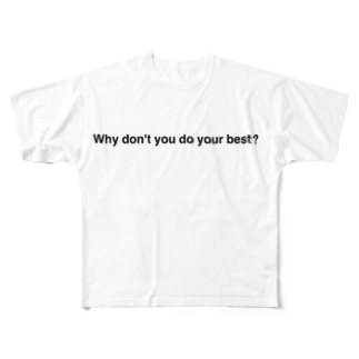 Why don't you do your best? Full graphic T-shirts