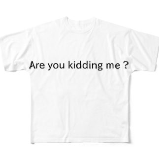 Are You Kidding Me? Full graphic T-shirts