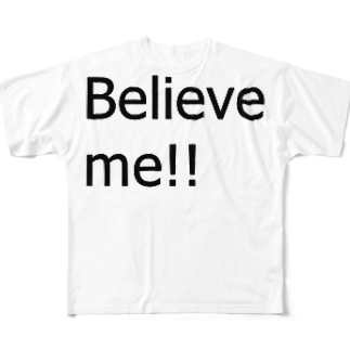 Believe me!! Full graphic T-shirts