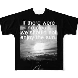 雲がなければ太陽の有り難さはわからない Full graphic T-shirts