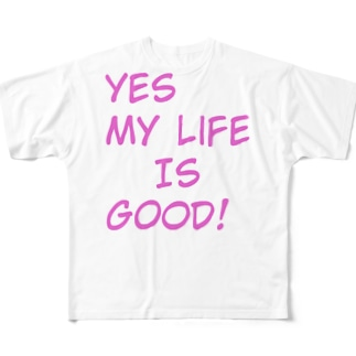 Yes My Life Is Good! Full graphic T-shirts