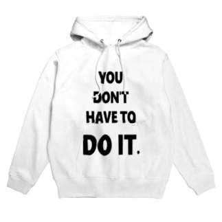 DON'T HAVE TO DO IT. Hoodies