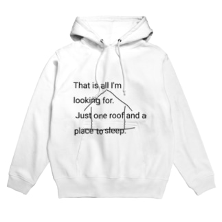 That's all I'm looking for. Just one roof and a place to sleep. Hoodies