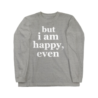 but i am happy, even Long sleeve T-shirts