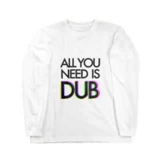 002 ALL YOU NEED IS DUB ロングスリーブTシャツ