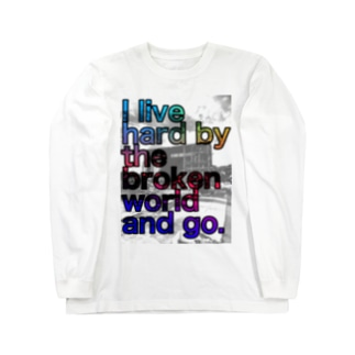 I live hard by the broken world and go. Long sleeve T-shirts