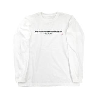 WE DON'T NEED TO HIDE IT./隠さなくてもいい。 Long sleeve T-shirts