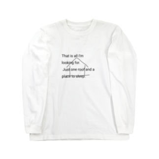 That's all I'm looking for. Just one roof and a place to sleep. Long sleeve T-shirts