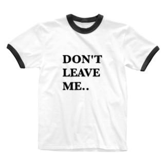 Don't leave me. Ringer T-shirts