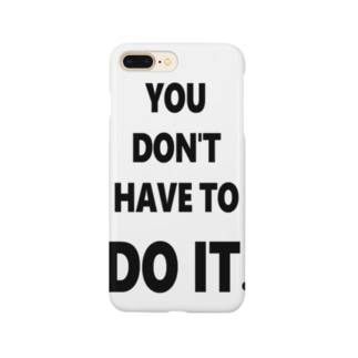 DON'T HAVE TO DO IT. Smartphone cases