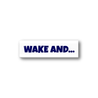 WAKE AND... Stickers