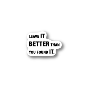 Leave it better than you found it. Stickers