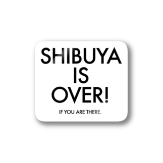 SHIBUYA IS OVER Stickers