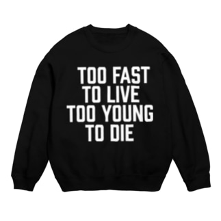 TOO FAST TO LIVE TOO YOUNG TO DIE Sweats
