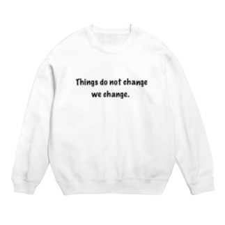 Things do not change; we change. (物事が変わるのではない、私達がかわるのだ) Sweats