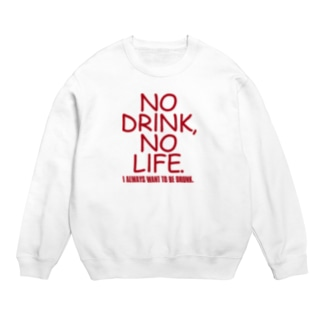 NO DRINK, NO LIFE. Sweats