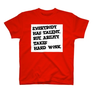 Everybody has talent, but ability takes hard work_R T-shirts