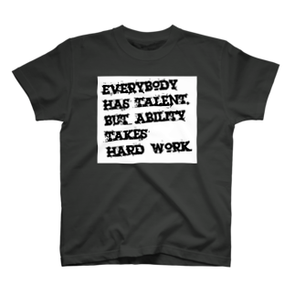 shop_imのEverybody has talent, but ability takes hard work.Tシャツ
