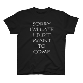 SORRY I'M LATE I DID'T WANT TO COME T-shirts