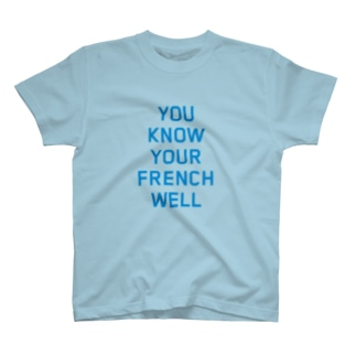 YOU KNOW YOUR FRENCH WELL T-shirts