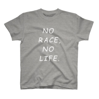 NO RACE,NO LIFE. T-shirts