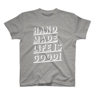 HANDMADE LIFE IS GOOD! T-shirts