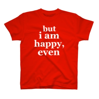 but i am happy, even Tシャツ
