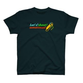 Let's shout sometimes! T-shirts