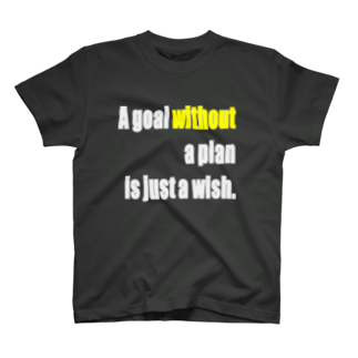 shop_imのA goal without a plan is just a wish.Tシャツ