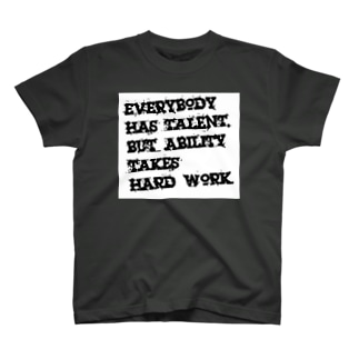 Everybody has talent, but ability takes hard work. T-shirts
