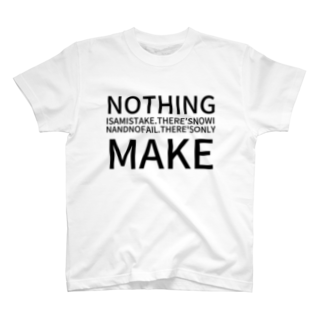 ポンコツWebエンジニアショップのNOTHING IS A MISTAKE. THERE'S NO WIN AND NO FAIL.THERE'S ONLY MAKETシャツ