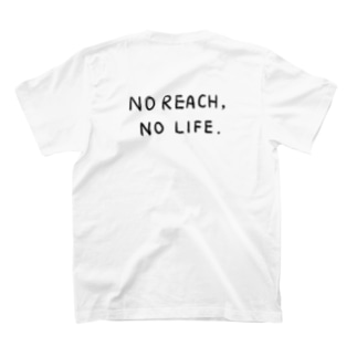 No Reach, No Life. - back print - T-shirts