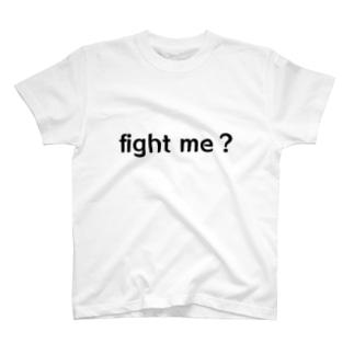 fight me? T-shirts